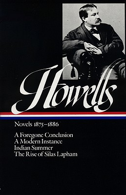 William Dean Howells: Novels 1875-1886 (Loa #8): A Foregone Conclusion / Indian Summer / A Modern Instance / The Rise of Silas Lapham - Howells, William Dean