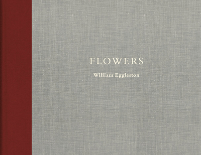 William Eggleston: Flowers - Eggleston, William (Photographer), and Chubb, Caldecott (Text by)