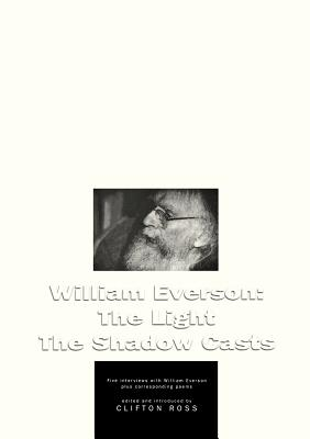 William Everson: The Light the Shadow Casts - Ross, Clifton (Editor), and Everson, William