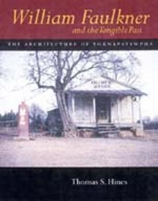 William Faulkner/Tangible Past: Architecture of Yoknapatawpha - Hines, Thomas S