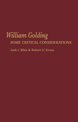 William Golding: Some Critical Considerations - Biles, Jack I (Editor), and Evans, Robert O (Editor)