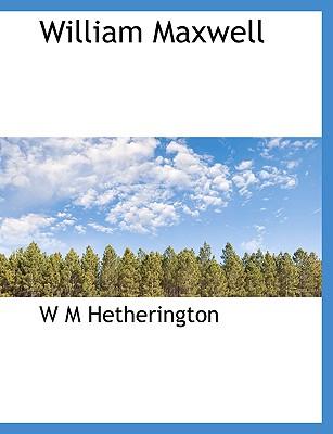 William Maxwell - Hetherington, W M