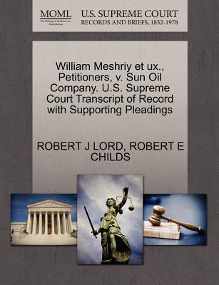 William Meshriy Et UX., Petitioners, V. Sun Oil Company. U.S. Supreme Court Transcript of Record with Supporting Pleadings - Lord, Robert J, and Childs, Robert E