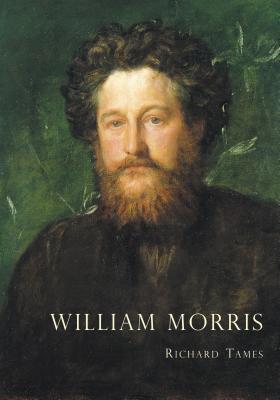 William Morris: An Illustrated Life of William Morris, 1834-1896 - Tames, Richard