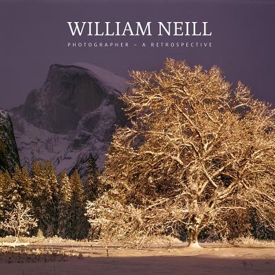 William Neill - Photographer: A Retrospective - Neill, William