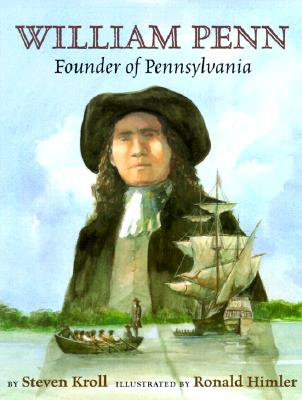 William Penn: Founder of Pennsylvania - Kroll, Steven