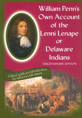 William Penn's Own Account of the Lenni Lenape or Delaware Indians - Myers, Albert Cook (Editor), and Pomfret, John E (Foreword by)