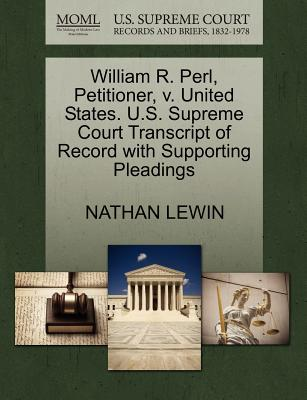 William R. Perl, Petitioner, V. United States. U.S. Supreme Court Transcript of Record with Supporting Pleadings - Lewin, Nathan