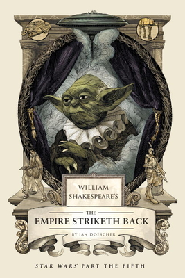 William Shakespeare's The Empire Striketh Back: Star Wars Part the Fifth - Doescher, Ian