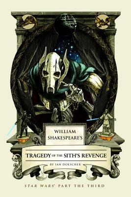 William Shakespeare's Tragedy of the Sith's Revenge: Star Wars Part the Third - Doescher, Ian