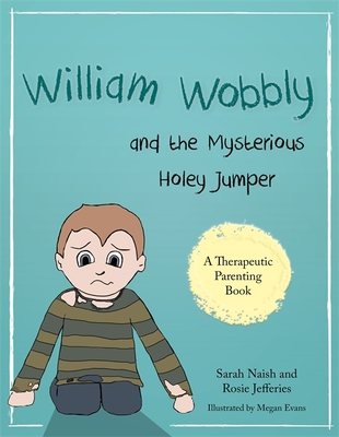 William Wobbly and the Mysterious Holey Jumper: A Story about Fear and Coping - Naish, Sarah, and Jefferies, Rosie