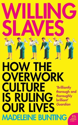 Willing Slaves: How the Overwork Culture is Ruling Our Lives - Bunting, Madeleine