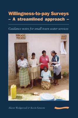 Willingness-to-pay Surveys - A Streamlined Approach: Guidance notes for small town water services - Wedgewood, Alison
