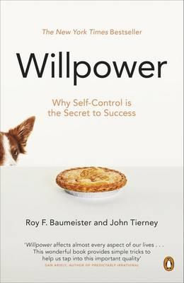Willpower: Rediscovering Our Greatest Strength - Baumeister, Roy F., and Tierney, John