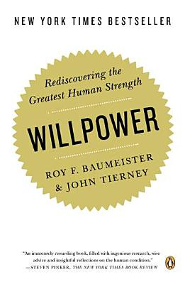 Willpower: Rediscovering the Greatest Human Strength - Baumeister, Roy F, PhD, and Tierney, John