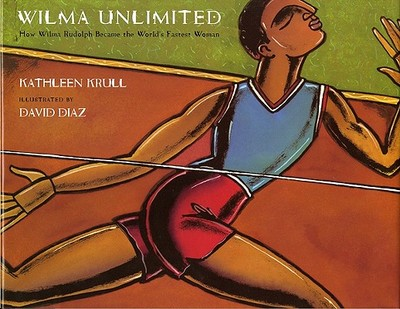 Wilma Unlimited: How Wilma Rudolph Became the World's Fastest Woman -