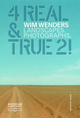 Wim Wenders: 4 Real and True 2!: Landscapes. Photographs. - Wenders, Wim, and Schmidt, Laura, and Amelunxen, Hubertus von