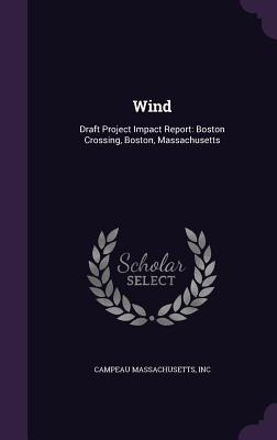 Wind: Draft Project Impact Report: Boston Crossing, Boston, Massachusetts - Campeau Massachusetts, Inc