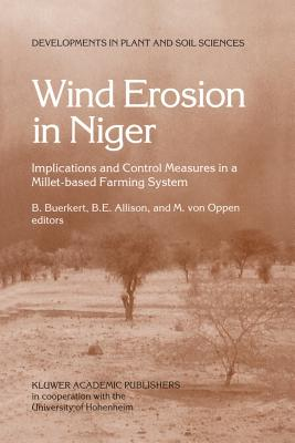 Wind Erosion in Niger: Implications and Control Measures in a Millet-Based Farming System - Buerkert, Andreas A C (Editor), and Allison, B E (Editor), and Von Oppen, M (Editor)