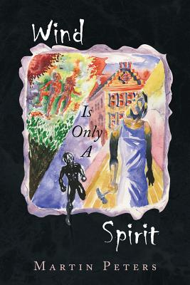 Wind Is Only a Spirit - Peters, Martin