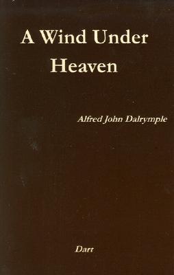 Wind Under Heaven - Dalrymple, Alfred John