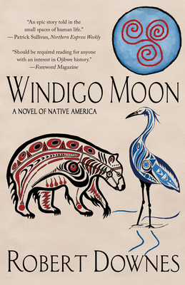 Windigo Moon: A Novel of Native America - Downes, Robert