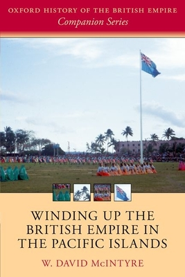 Winding up the British Empire in the Pacific Islands - McIntyre, W. David