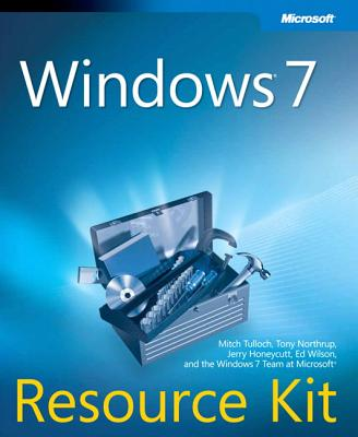 Windows 7 Resource Kit - Tulloch, Mitch, and Northrup, Tony, and Honeycutt, Jerry
