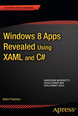 Windows 8 Apps Revealed: Using XAML and C# - Freeman, Adam