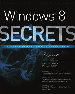 Windows 8 Secrets - Thurrott, Paul, and Rivera, Rafael