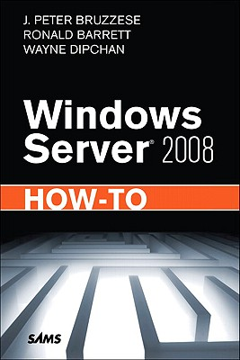 Windows Server 2008 How-To - Bruzzese, J Peter, and Barrett, Ronald, and Dipchan, Wayne