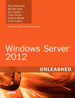 Windows Server 2012 Unleashed - Morimoto, Rand, and Noel, Michael, and Yardeni, Guy
