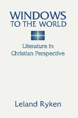Windows to the World: Literature in Christian Perspective: - Ryken, Leland, Dr.