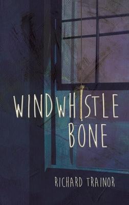 Windwhistle Bone - Trainor, Richard