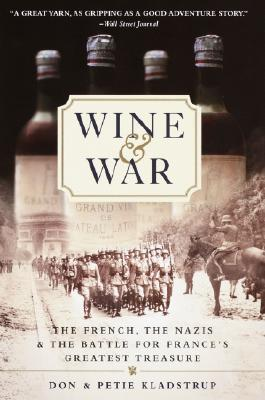 Wine and War: The French, the Nazis, and the Battle for France's Greatest Treasure - Kladstrup, Don, and Kladstrup, Petie