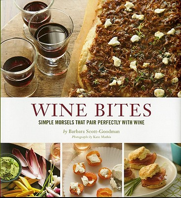 Wine Bites: Simple Morsels That Pair Perfectly with Wine - Scott-Goodman, Barbara, and Mathis, Kate (Photographer)