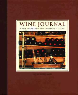 Wine Journal: A Wine Lover's Album for Cellaring and Tasting - Asher, Gerald