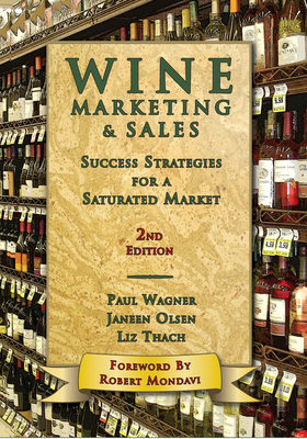 Wine Marketing & Sales: Success Strategies for a Saturated Market - Wagner, Paul, and Thach, Liz, and Olsen, Janeen