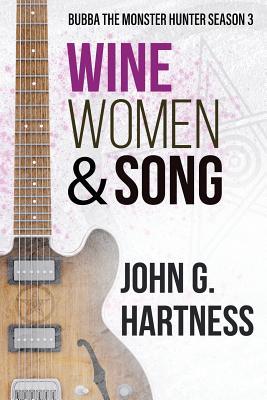 Wine, Women, & Song: Bubba the Monster Hunter Season 3 - Hartness, John G