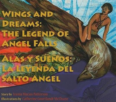 Wings and Dreams/Alas y Suenos: The Legend of Angel Falls/La Leyenda del Salto Angel - Patterson, Irania Macias, and McElvane, Catherine Courtland (Illustrator)