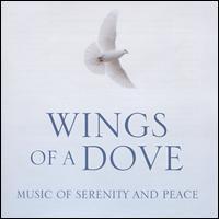 Wings of a Dove: Music of Serenity and Peace - Alexandra Sherman (mezzo-soprano); Angus Young (tenor); Annalisa Kerrigan (soprano); Anthony Way (treble);...