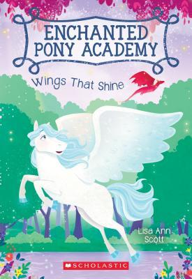 Wings That Shine (Enchanted Pony Academy #2) - Scott, Lisa Ann
