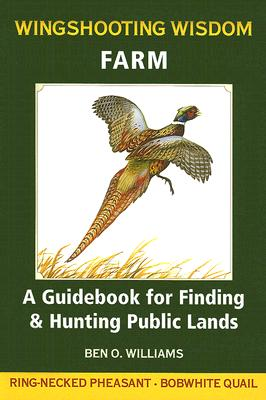 Wingshooting Wisdom: Farm: A Guidebook for Finding & Hunting Public Lands - Williams, Ben O
