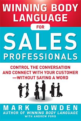 Winning Body Language for Sales Professionals: Control the Conversation and Connect with Your Customer, Without Saying a Word - Bowden, Mark, and Ford, Andrew