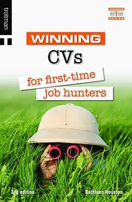 Winning CVs for First Time Job Hunters - Houston, Kathleen