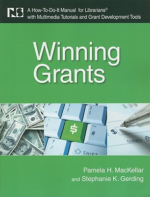 Winning Grants: A How-To-Do-It Manual for Librarians with Multimedia Tutorials and Grant Development Tools - Mackellar, Pamela H