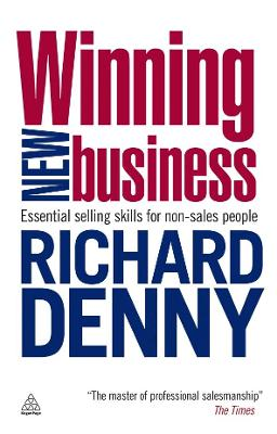 Winning New Business: Essential Selling Skills for Non-Sales People - Denny, Richard