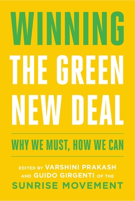 Winning the Green New Deal: Why We Must, How We Can - Prakash, Varshini, and Girgenti, Guido
