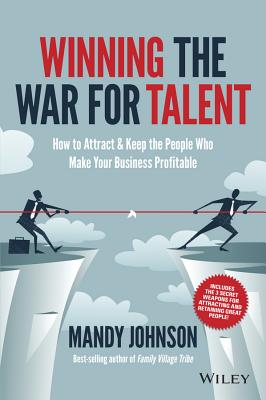 Winning the War for Talent: How to Attract and Keep the People Who Make Your Business Profitabl - Johnson, Mandy