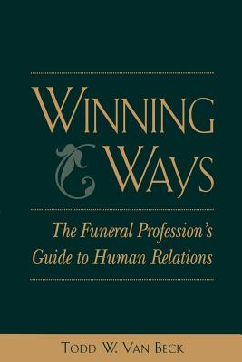 Winning Ways: The Funeral Profession's Guide to Human Relations - Van Beck, Todd W